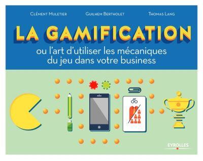 La gamification - Ou l'art d'utiliser les mécaniques du jeu dans votre business - 9782212251319 - 19,99 €