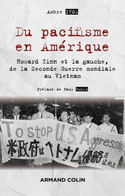 Du pacifisme en Amérique - Howard Zinn et la gauche, de la Seconde Guerre mondiale au Vietnam