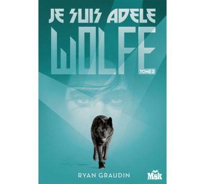 Je suis Adèle Wolfe - Tome 2 : Je suis Adele Wolfe