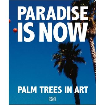 PARADISE IS NOW. PALM TREES IN ART