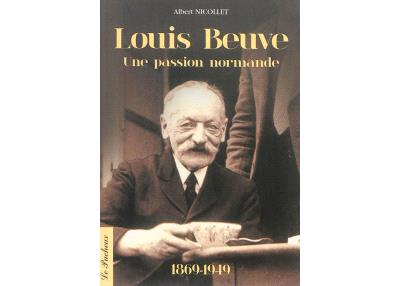 Louis Beuve, une passion normande : 1769-1949