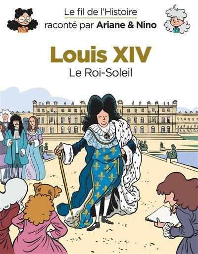 Le fil de l'Histoire raconté par Ariane & Nino - Louis XIV