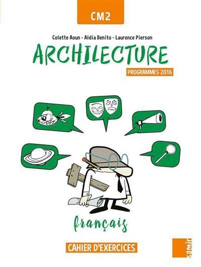Archilecture Cahier D Exercices Francais Cm2 Workbook Cahier De L Eleve Programme 2016 Edition 2017 Broche Colette Aoun Aldia Benito Nathalie Gesenhues Achat Livre Fnac