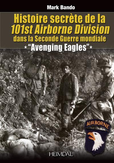 Histoire secrète de la 101st Airborne Division dans la Seconde Guerre mondiale