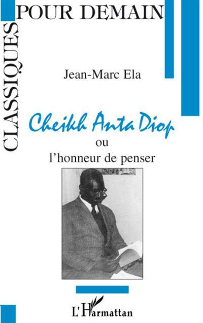 Cheikh anta diop ou l'honneur de penser