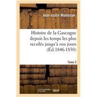 Histoire de la Gascogne depuis les temps les plus reculés jusqu'à nos jours. Tome 6 (Éd.1846-1850) - Jean-Justin Monlezun