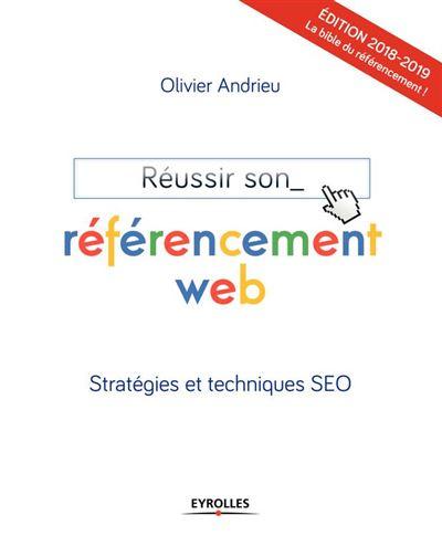 Réussir son référencement web - Edition 2018-2019 - Stratégies et tehniques SEO - 9782212804935 - 24,99 €