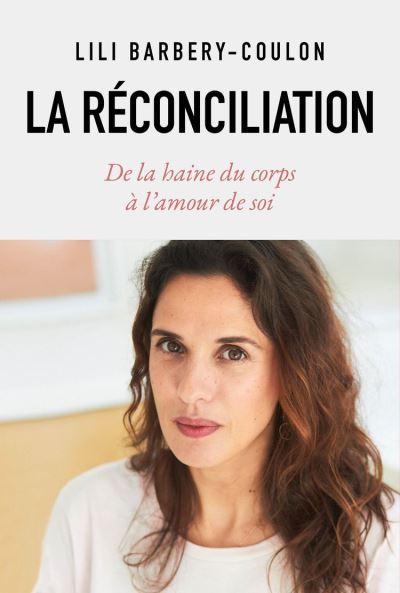 La réconciliation - De la haine du corps à l'amour de soi - 9782501151146 - 12,99 €