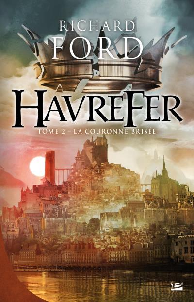 Havrefer, T2 : La Couronne brisée