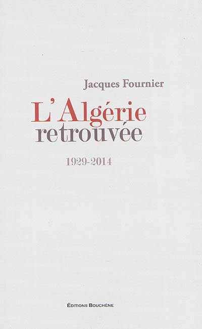 L'Algérie retrouvée 1929-2014