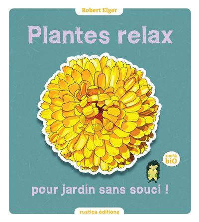 Plantes relax pour jardin sans soucis !