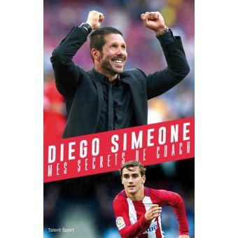 Diego Simeone, Mes secrets de coach