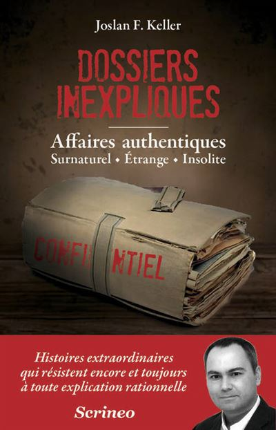 Les dossiers inexpliqués - Affaires authentiques, Surnaturel, Etrange, Insolite