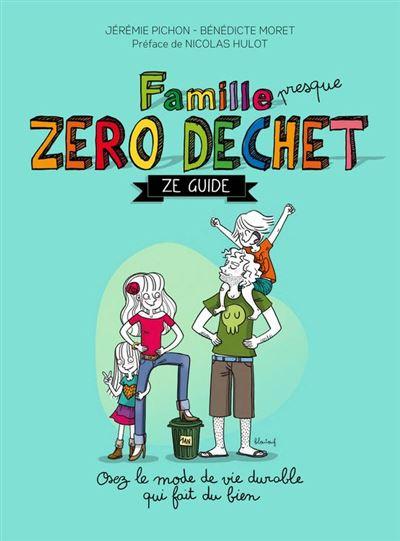 Famille zéro déchet, Ze guide - Osez lemode de vie durable qui fait du bien - 9782365492058 - 10,99 €