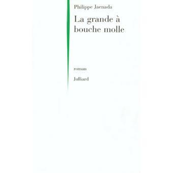 La grande à bouche molle - Philippe Jaenada