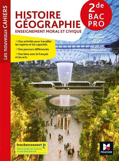 Histoire-Géographie-Enseignement moral et civique 2de Bac Pro Les nouveaux cahiers Edition 2019
