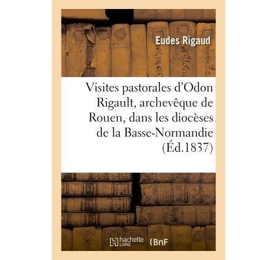 Visites pastorales d'Odon Rigault, archevêque de Rouen, dans les diocèses de la Basse-Normandie,