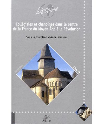 Collégiales et chanoines dans le centre de la France du Moyen Age à la Révolution