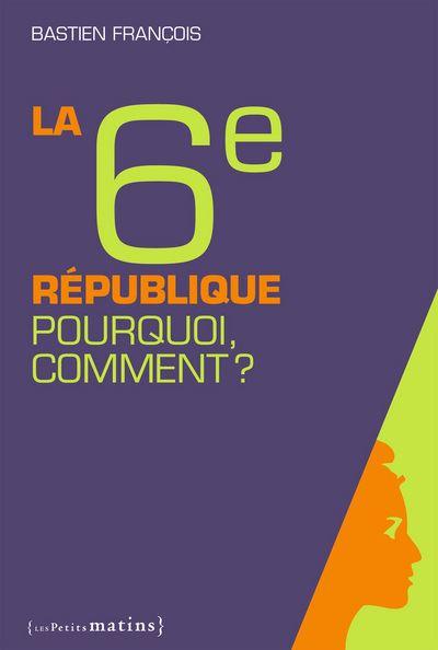La Sixième République, pourquoi ? Comment ?