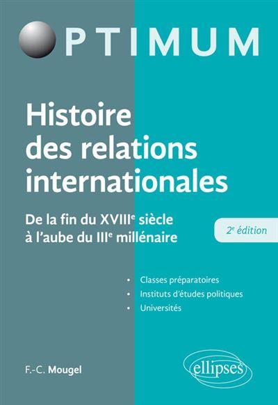 Histoire des relations internationales - De la fin du XVIIIe siècle à l'aube du IIIe millénaire - 2e édition