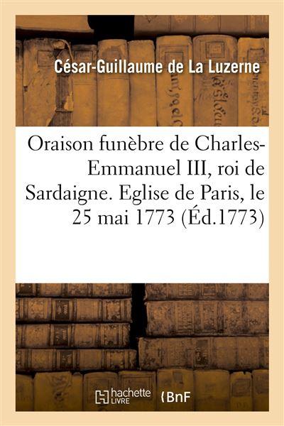 Oraison funèbre de Charles-Emmanuel III, roi de Sardaigne. Eglise de Paris, le 25 mai 1773