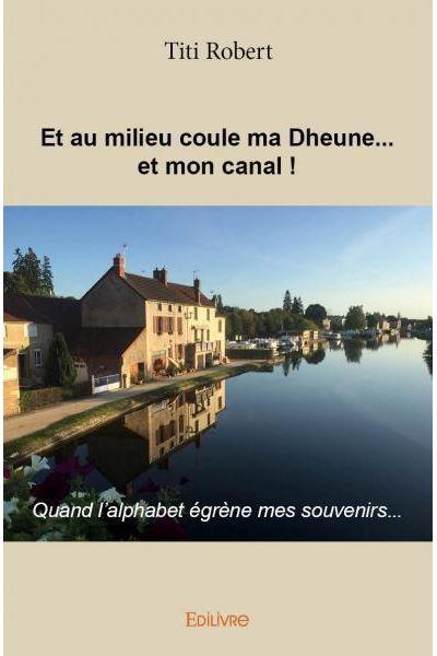 Et au milieu coule ma Dheune... et mon canal !