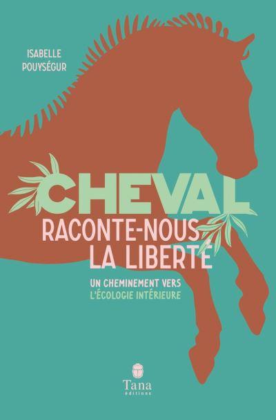 Cheval, raconte-nous la liberté - Un cheminement vers l'écologie intérieure - 9791030103168 - 13,99 €
