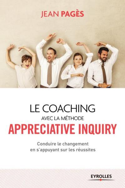 Le coaching collectif avec la méthode Appreciative Inquiry - Conduire le changement en s'appuyant sur les réussites - 9782212282566 - 14,99 €