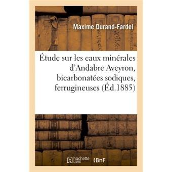 Étude sur les eaux minérales d'Andabre Aveyron, bicarbonatées sodiques, ferrugineuses