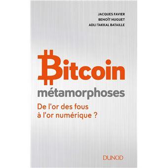 Bitcoin - Métamorphoses - De l'or des fous à l'or numérique ?