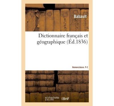 Dictionnaire français et géographique. Nomenclature P-Z