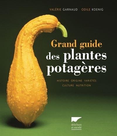 Grand guide des plantes potagères. Histoire, origine, variétés, culture, nutrition