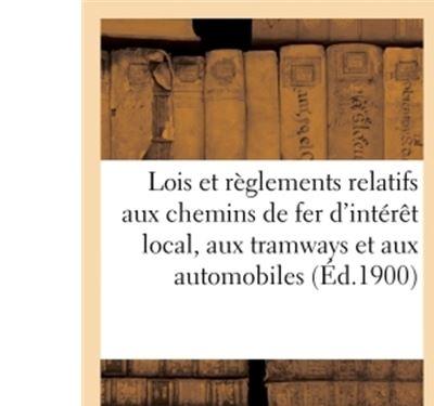 Lois et règlements relatifs aux chemins de fer d'intérêt local, aux tramways et aux automobiles