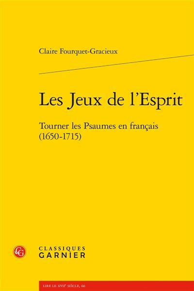 Les Jeux de l'Esprit Tourner les Psaumes en français (1650-1715)