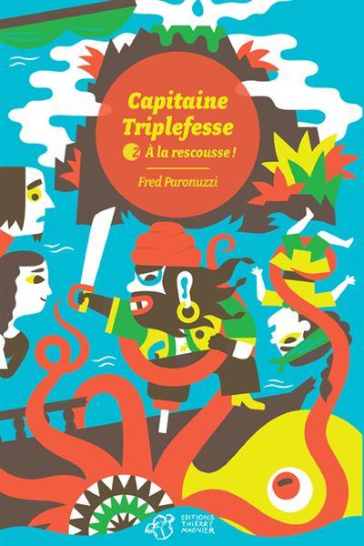 Capitaine Triplefesse - Tome 2 : A la rescousse