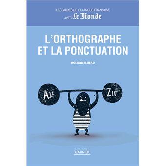 Guides de la langue française avec Le Monde - Orthographe et ponctuation