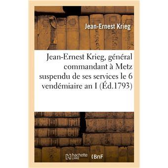 Jean-Ernest Krieg, général commandant à Metz suspendu de ses services le 6 vendémiaire an I