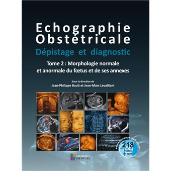 Echographie obstetricale. depistage et diagnostic t2-morphologie normale & anorm