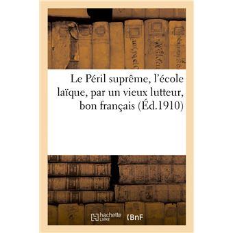 Le Péril suprême, l'école laïque, par un vieux lutteur, bon français