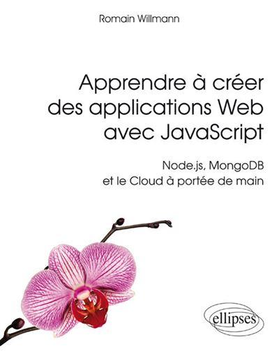 Apprendre à créer des applications web avec JavaScript Node, JS Mongob et le cloud à portée de main