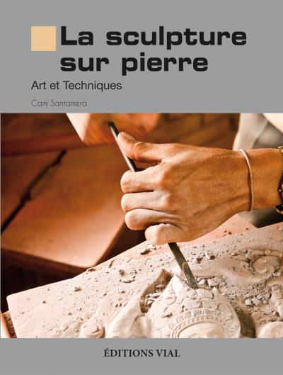 La sculpture sur pierre, art et technique