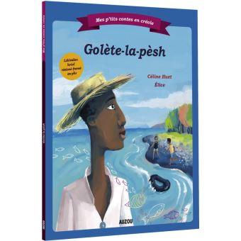 Mes p'tits contes en créole - golète-la-pèsh (gaulette-la-pêche)