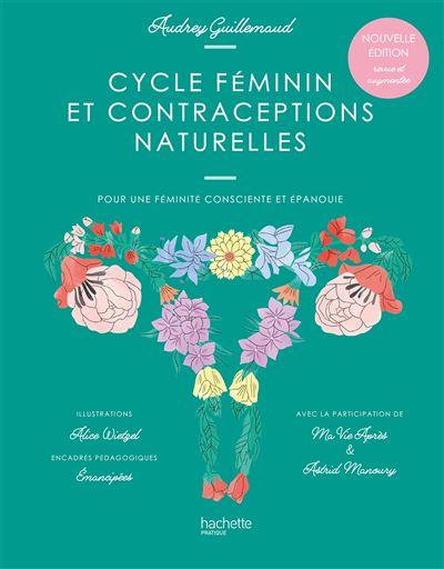 Cycle féminin et contraceptions naturelles Nouvelle édition revue et augmentée - Pour une féminité consciente et épanouie