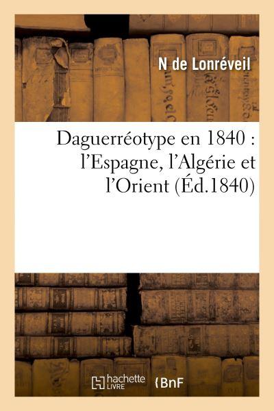 Daguerréotype en 1840 : l'Espagne, l'Algérie et l'Orient