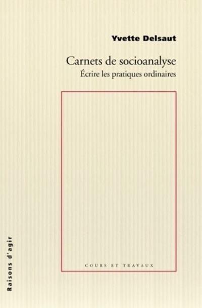 Carnets de socioanalyse. Ecrire les pratiques ordinaires