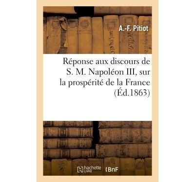 Réponse aux discours de S. M. Napoléon III, sur la prospérité de la France