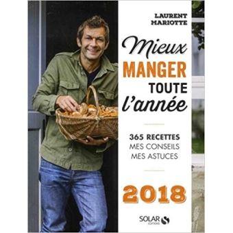 Mieux manger toute l ann e 2018 cartonn laurent - Dernier livre de cuisine de laurent mariotte ...