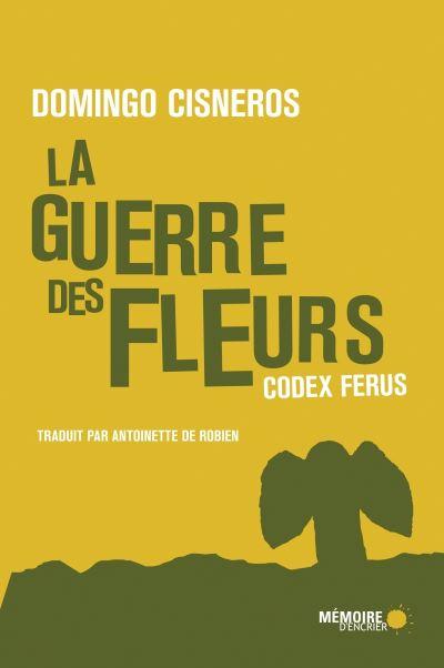 La Guerre des fleurs suivi de Codex Ferus