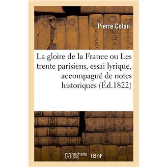 La gloire de la France ou Les trente parisiens, essai lyrique, accompagné de notes historiques