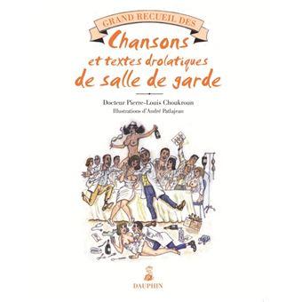 Grand Recueil Des Chansons Egrillardes Et Textes Drolatiques De Salle De Garde Broche Andre Patlajean Choukroun Pierre Louis Achat Livre Fnac